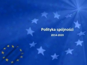 Polityka spjnoci 2014 2020 Na czym polega polityka