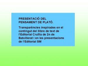PRESENTACI DEL PENSAMENT DE PLAT Transparncies inspirades en