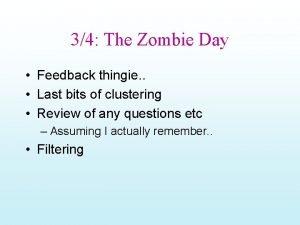 34 The Zombie Day Feedback thingie Last bits