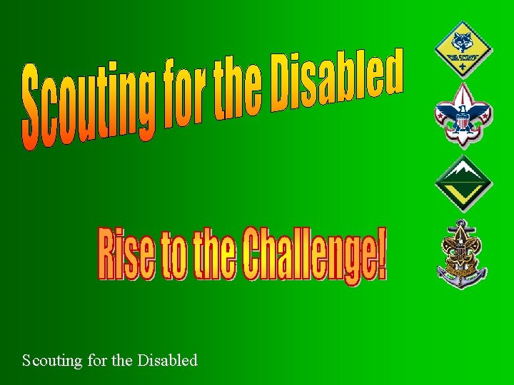 Scouting for the Disabled Why Scouting for the