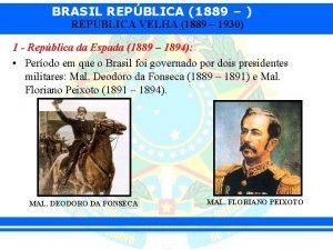 BRASIL REPBLICA 1889 REPBLICA VELHA 1889 1930 1