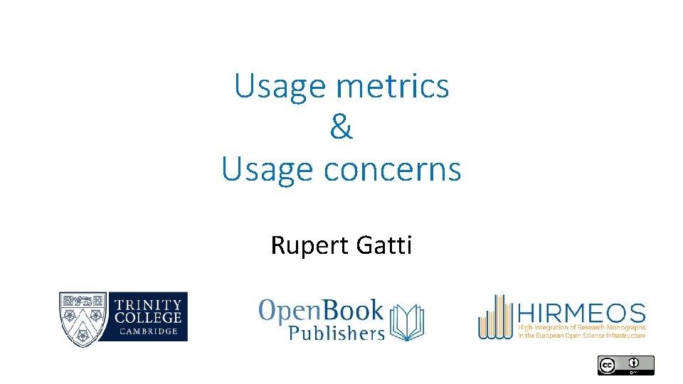 Usage metrics Usage concerns Rupert Gatti Usage metrics
