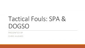 Tactical Fouls SPA DOGSO PRESENTED BY CHRIS HUGHES
