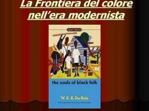 La Frontiera del colore nellera modernista DAL REALISMONATURALISMO