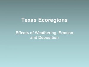 Texas Ecoregions Effects of Weathering Erosion and Deposition