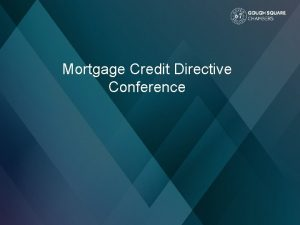 Mortgage Credit Directive Conference Mortgage Credit Directive changes