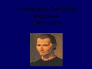 Pensamento Poltico de Maquiavel 1469 1527 O pensamento