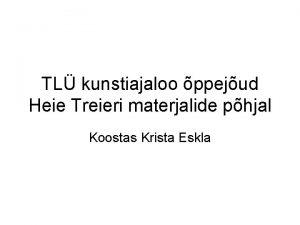 TL kunstiajaloo ppejud Heie Treieri materjalide phjal Koostas