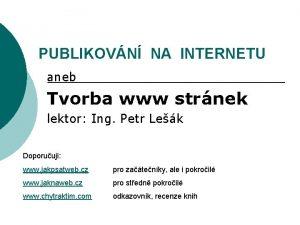 PUBLIKOVN NA INTERNETU aneb Tvorba www strnek lektor