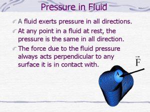 Pressure in Fluid A fluid exerts pressure in