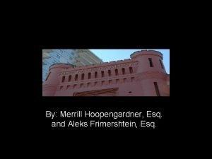 By Merrill Hoopengardner Esq and Aleks Frimershtein Esq