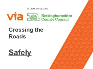 Crossing the Roads Safely Why are the roads