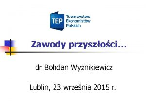 Zawody przyszoci dr Bohdan Wynikiewicz Lublin 23 wrzenia