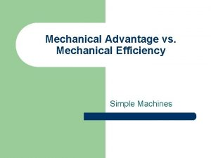 Mechanical Advantage vs Mechanical Efficiency Simple Machines Machines