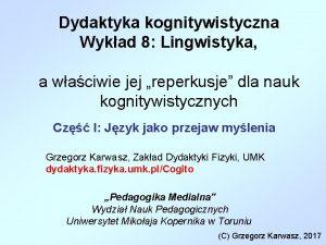 Dydaktyka kognitywistyczna Wykad 8 Lingwistyka a waciwie jej