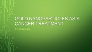 GOLD NANOPARTICLES AS A CANCER TREATMENT BY CELIA
