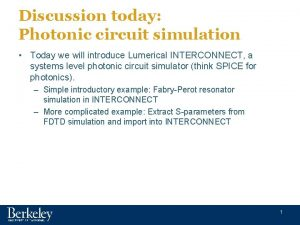 Discussion today Photonic circuit simulation Today we will
