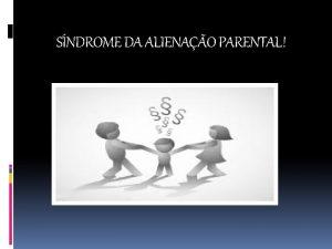 SNDROME DA ALIENAO PARENTAL Tpicos Histricos A Sndrome
