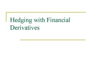 Hedging with Financial Derivatives Hedging n Financial derivatives