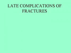 LATE COMPLICATIONS OF FRACTURES LATE COMPLICATIONS Delayed union