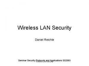 Wireless LAN Security Daniel Reichle Seminar Security Protocols