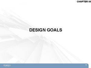 CHAPTER 08 DESIGN GOALS 1 Topics DesignerCentric Goals
