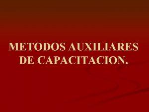 METODOS AUXILIARES DE CAPACITACION METODOS Y MEDIOS DE