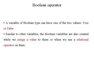 Boolean operator A variable of Boolean type can