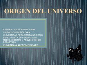 ORIGEN DEL UNIVERSO SANDRA LILIANA PARRA ARIAS LICENCIADA