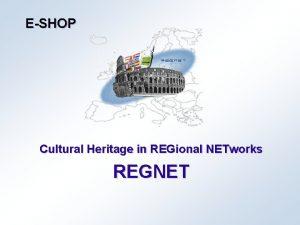 ESHOP Cultural Heritage in REGional NETworks REGNET 2