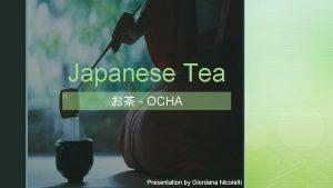 Japanese Tea z OCHA Presentation by Giordana Nicoletti