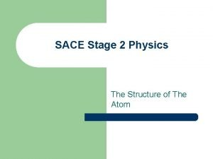 SACE Stage 2 Physics The Structure of The