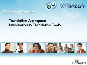 Training Module Translation Workspace Introduction to Translation Tools