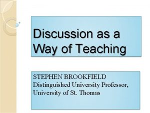Discussion as a Way of Teaching STEPHEN BROOKFIELD