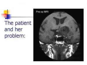 The patient and her problem The patient and
