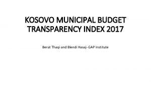 KOSOVO MUNICIPAL BUDGET TRANSPARENCY INDEX 2017 Berat Thaqi