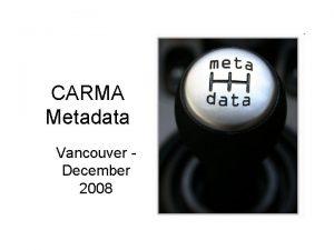 CARMA Metadata Vancouver December 2008 Data vs Meta