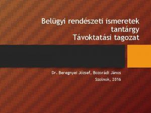 Belgyi rendszeti ismeretek tantrgy Tvoktatsi tagozat Dr Beregnyei