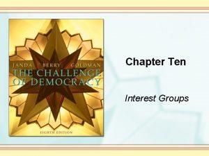 Chapter Ten Interest Groups Interest Groups in America