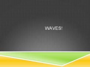 WAVES ELECTROMAGNETIC WAVES True or False Light waves