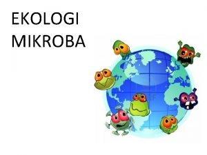 EKOLOGI MIKROBA Ekologi dari bahasa Yunani Oikos house