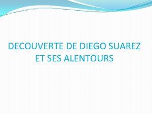 DECOUVERTE DE DIEGO SUAREZ ET SES ALENTOURS Les