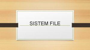 SISTEM FILE SISTEM FILE Secara definisi sistem file