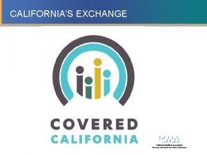 CALIFORNIAS EXCHANGE California Medical Association Physicians dedicated to