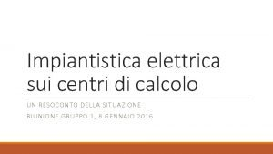 Impiantistica elettrica sui centri di calcolo UN RESOCONTO