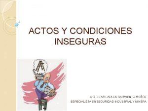ACTOS Y CONDICIONES INSEGURAS ING JUAN CARLOS SARMIENTO