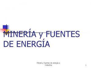 MINERA y FUENTES DE ENERGA Minera Fuentes de