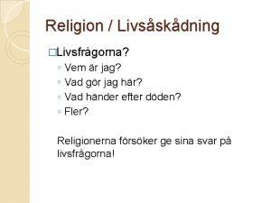 Religion Livsskdning Livsfrgorna Vem r jag Vad gr