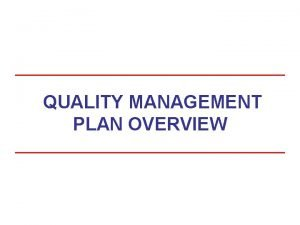 QUALITY MANAGEMENT PLAN OVERVIEW Course Goals At the