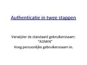 Authenticatie in twee stappen Verwijder de standaard gebruikersnaam